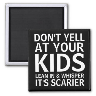 Don't Yell At Your Kids Magnet