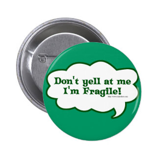Dont Yell Im Fragile Pinback Button