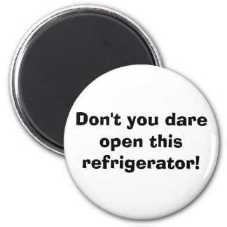Don't you dare open this refrigerator! 2 inch round magnet