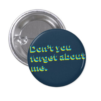 Don't You Forget About Me Retro Flair Pinback Button