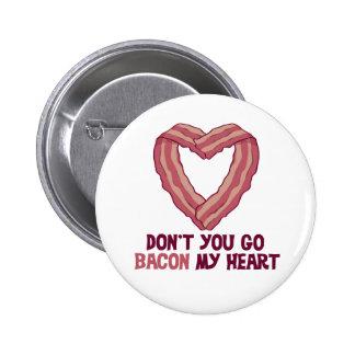 Don't you go Bacon My Heart button