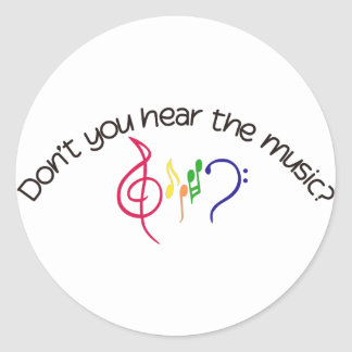 Dont You Hear the Music? Classic Round Sticker
