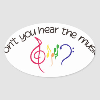 Dont You Hear the Music? Oval Sticker