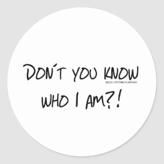 Don't You Know Who I Am? Classic Round Sticker