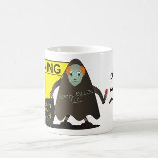 Don't you mess with my coffee! coffee mug