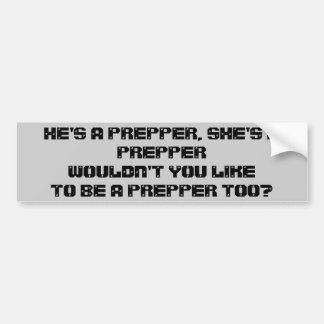 Don't You Wanna Be a Prepper Too? Bumper Sticker