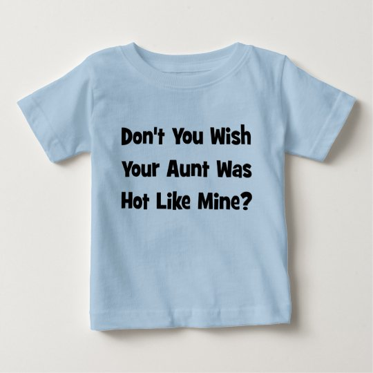 Don't You Wish Your Aunt Was Hot Like  Mine? Baby T-Shirt