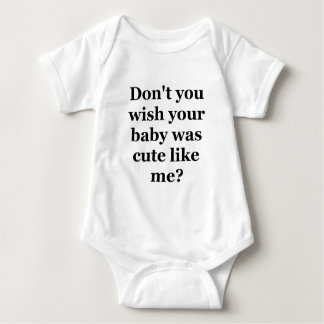 Dont you wish your baby was cute like me baby bodysuit