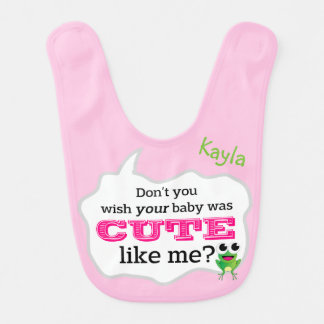 Don't You Wish Your Baby Was Cute Like Me? Bib