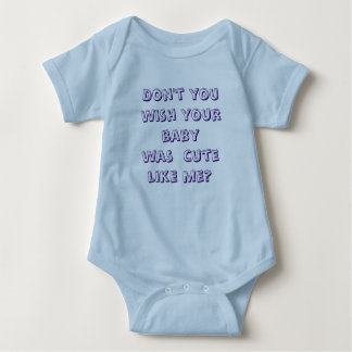 Don't you wish your babywas  cute like me? baby bodysuit