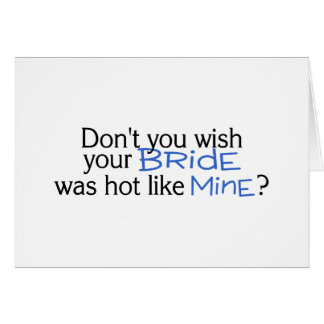 Dont You Wish Your Bride Was Hot Like Mine Blue Card
