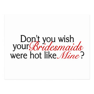 Dont You Wish Your Bridesmaid Was Hot Like Mine Postcard