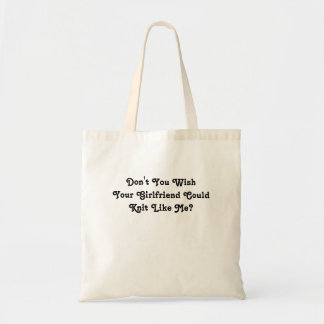 Don't you wish your girlfriend could knit like me? tote bag