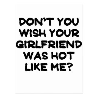 Dont you wish your girlfriend was hot like me.png postcard