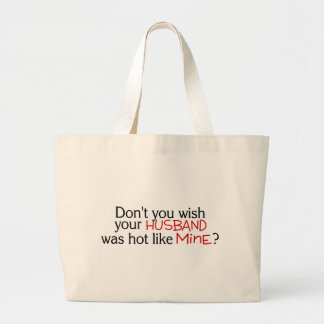 Dont You Wish Your Husband Was Hot Like Mine Red Large Tote Bag