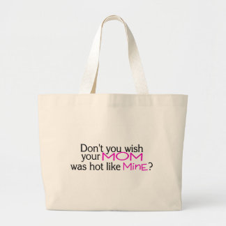 Dont You Wish Your Mom Was Hot Like Mine Pink Large Tote Bag