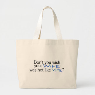 Dont You Wish Your Wife Was Hot Like Mine Blue Large Tote Bag