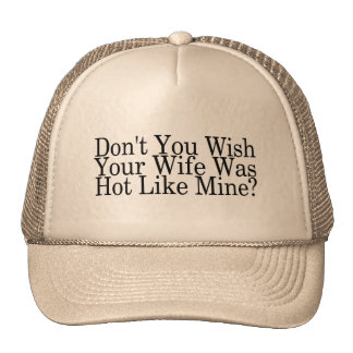 Dont You Wish Your Wife Was Hot Like Mine Trucker Hat