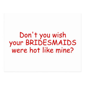 Dont Your Wish Your Bridesmaids Were Hot Like Mine Postcard