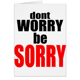 dontworrybesorry dont worry worried happy sorry jo card