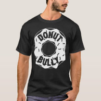Donut (Do Not) Anti Bullying Funny Foodie Design T-Shirt