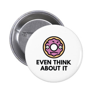 Donut Even Think About It Pinback Button