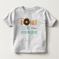 Donut Feed Me I have Food Allergies Kids Alert Toddler T-shirt