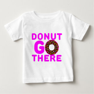 Donut Go There Baby T-Shirt
