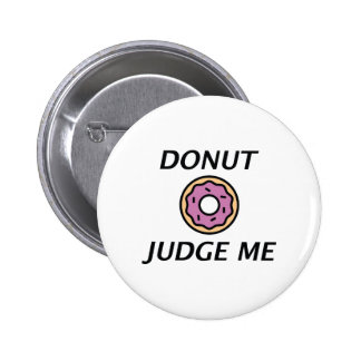 Donut Judge Me Pinback Button
