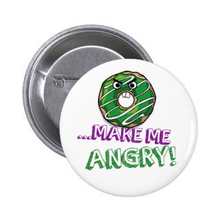 Donut Make Me Angry Funny doughnut Pinback Button