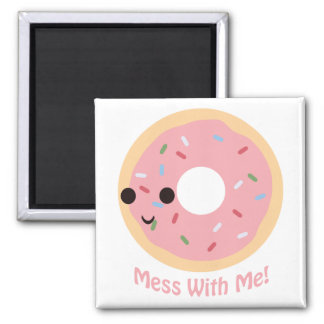 """Donut"" Mess with me Magnet"