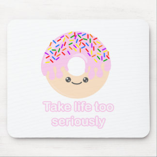 Donut take life so seriously mouse pad