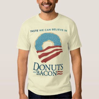 Donuts and Bacon: Taste we can Believe in Shirt