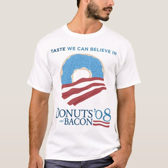 Donuts and Bacon: Taste we can Believe in T-Shirt