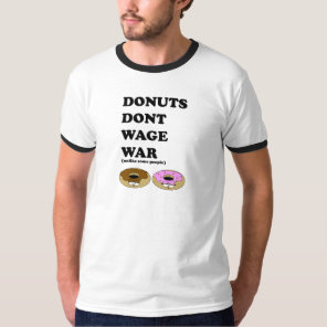 Donuts Don't Wage War T-Shirt