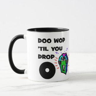 DOO WOP hasta que usted cae la taza