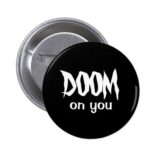DOOM on you Pinback Button