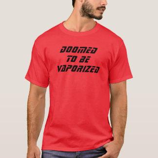 Doomed to Be Vaporized T-Shirt