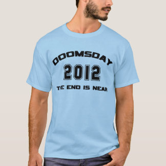 Doomsday 2012 The End Is Near T-Shirt