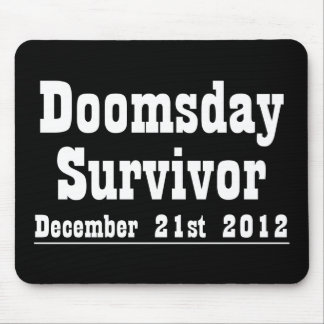 Doomsday Survivor December 21st 2012 Mouse Pad