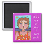 DORIS:  If life is a big joke, I don't get it! - m Refrigerator Magnets