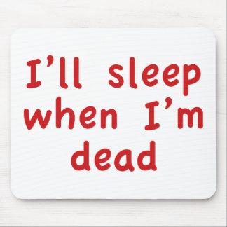 Dormiré cuando soy muerto tapetes de raton