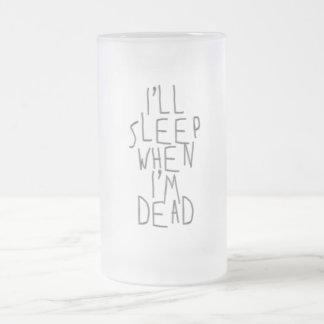 Dormiré cuando soy muerto taza de cristal
