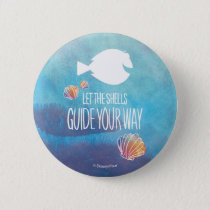 Dory | Let the Shells Guide Your Way Pinback Button