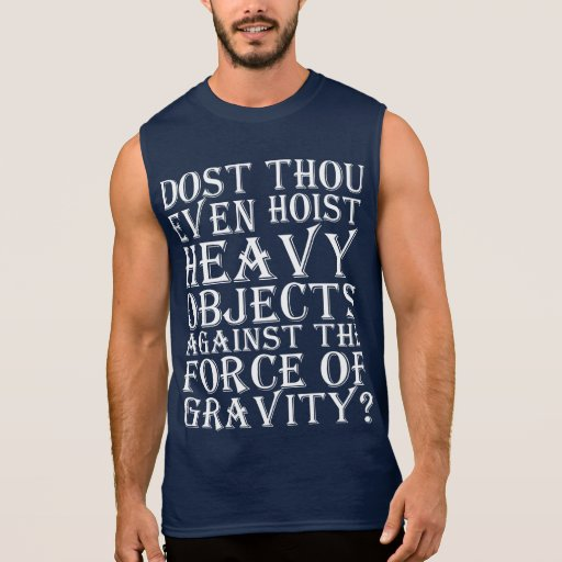 Dost Thou Even Hoist Heavy Objects Against Gravity Sleeveless Shirt