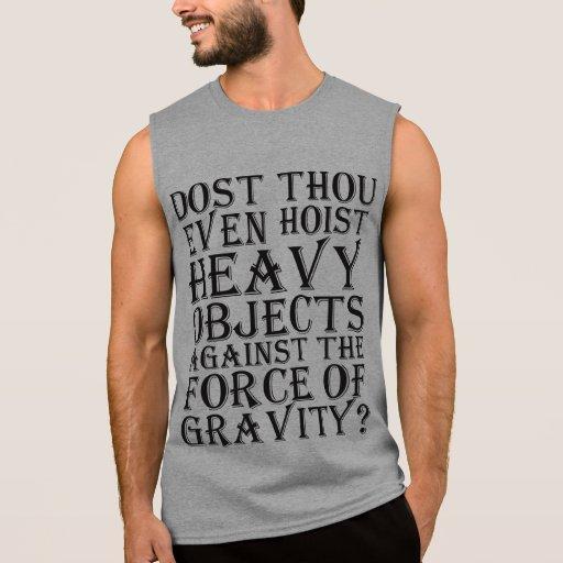 Dost Thou Even Hoist Heavy Objects Against Gravity Sleeveless Shirt