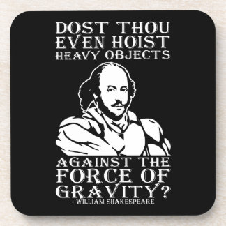 Dost Thou Even Hoist Heavy Objects? - Shakespeare Beverage Coaster