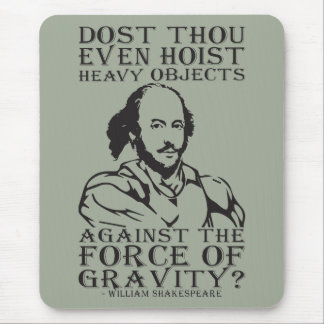 Dost Thou Even Hoist Heavy Objects? - Shakespeare Mouse Pad