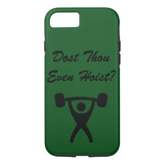 Dost Thou Even Hoist? iPhone 7 Case