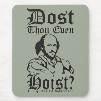 Dost Thou Even Hoist - Shakespeare Mouse Pad
